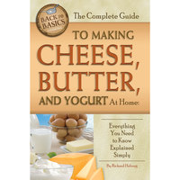 The Complete Guide to Making Cheese, Butter, & Yogurt at Home
