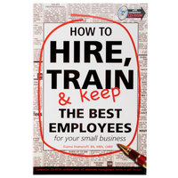 How to Hire, Train &  Keep the  Best Employees