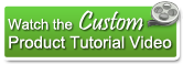 Watch the Custom Product Tutorial Video